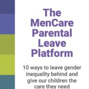"</p> <p style=""text-align: center;"">The MenCare Parental<br /> Leave Platform</p> <p>"